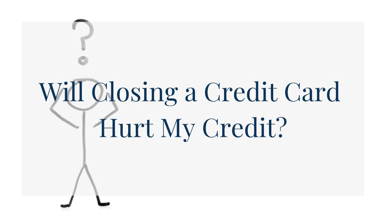 Will Closing a Credit Card Hurt my Credit header image