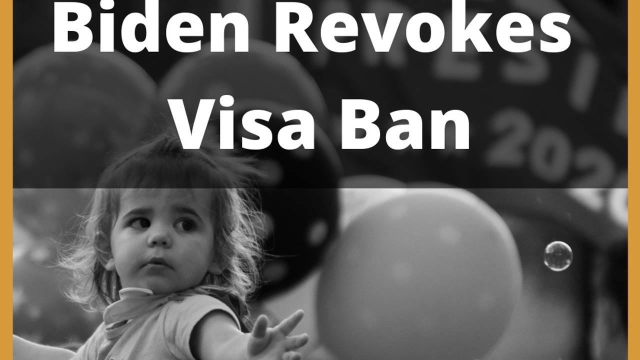 Biden Revokes Visa Ban