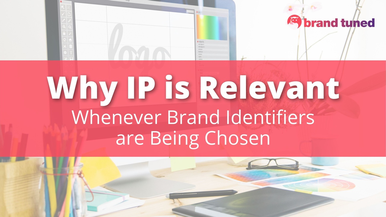 Why IP is Relevant Whenever Brand Identifiers are Being Chosen