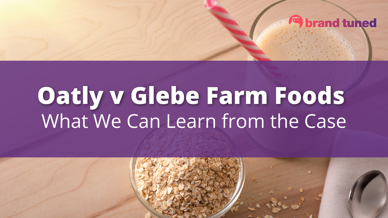 Oatly v Glebe Farm Foods - What We Can Learn fromthe Case