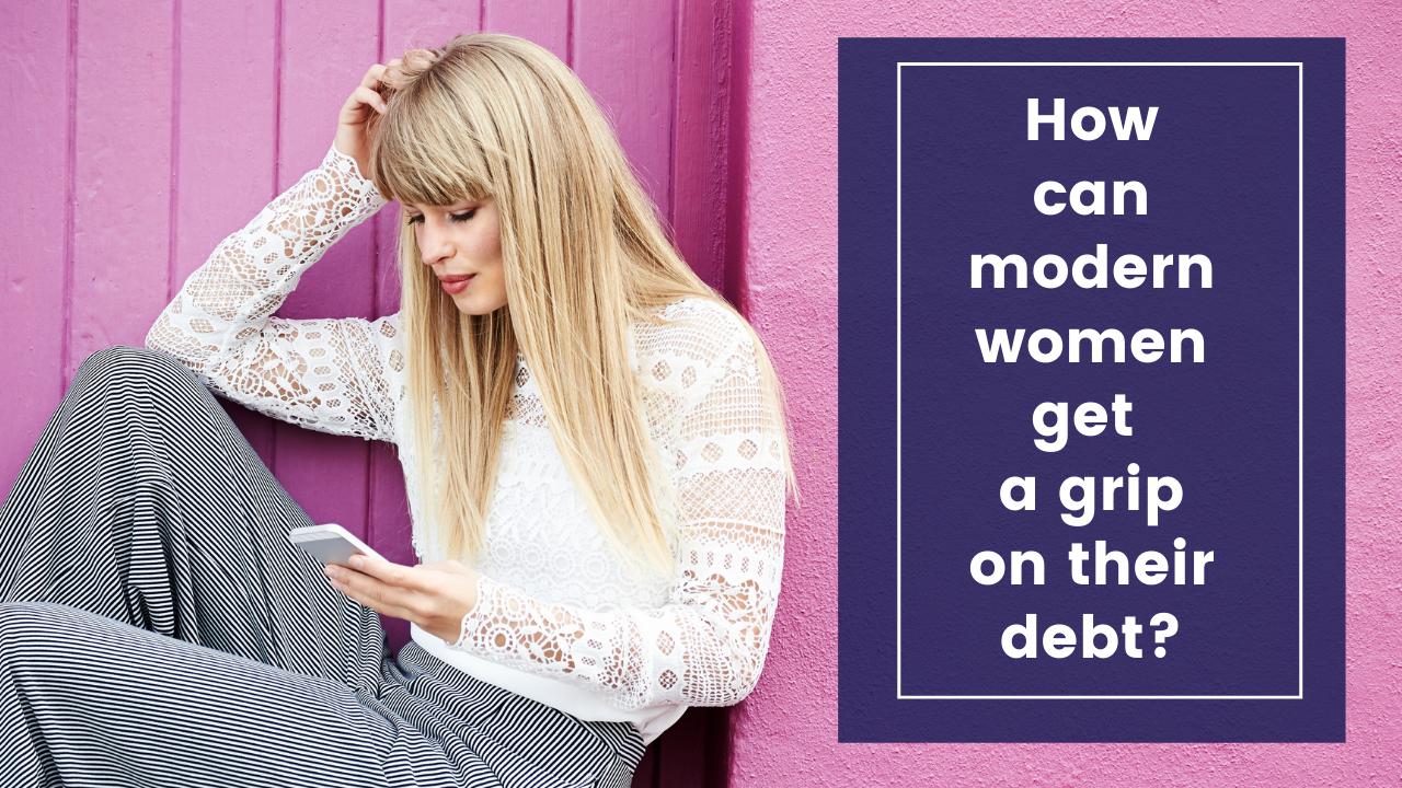 How can modern women get a grip on their debt?