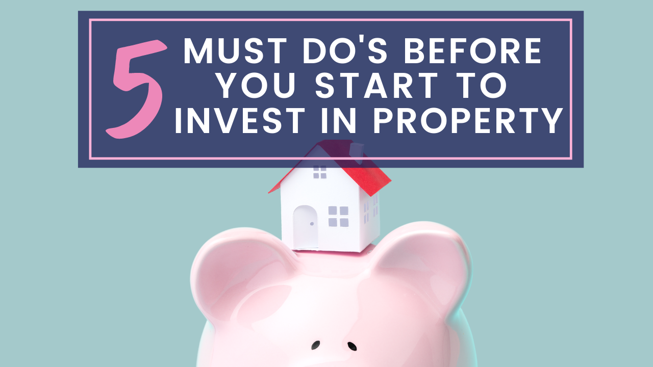 The 5 Must Do's Before You Start to Invest in Property
