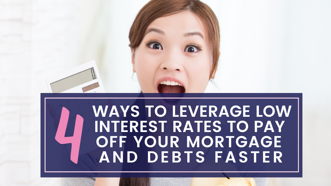 4 ways to leverage low interest rates to pay off your mortgage