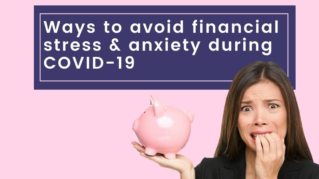 Ways to avoid financial stress & anxiety during COVID-19
