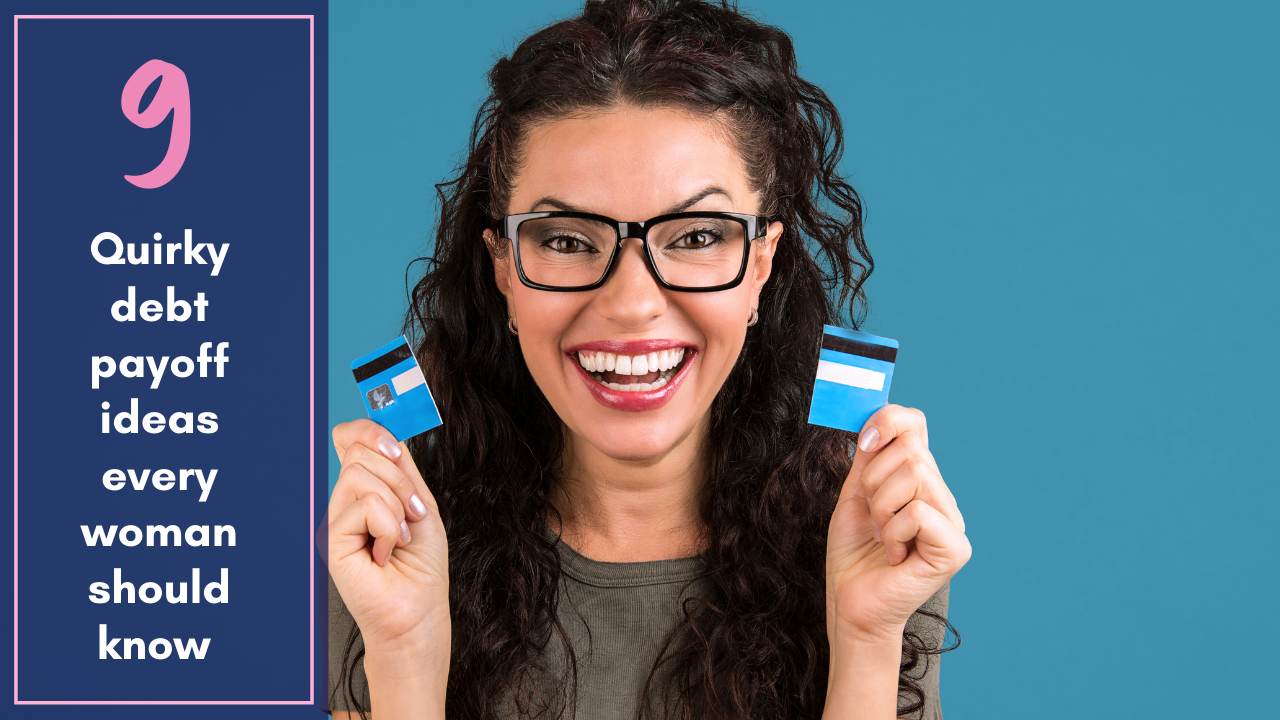 9 Quirky debt payoff ideas for all women out there