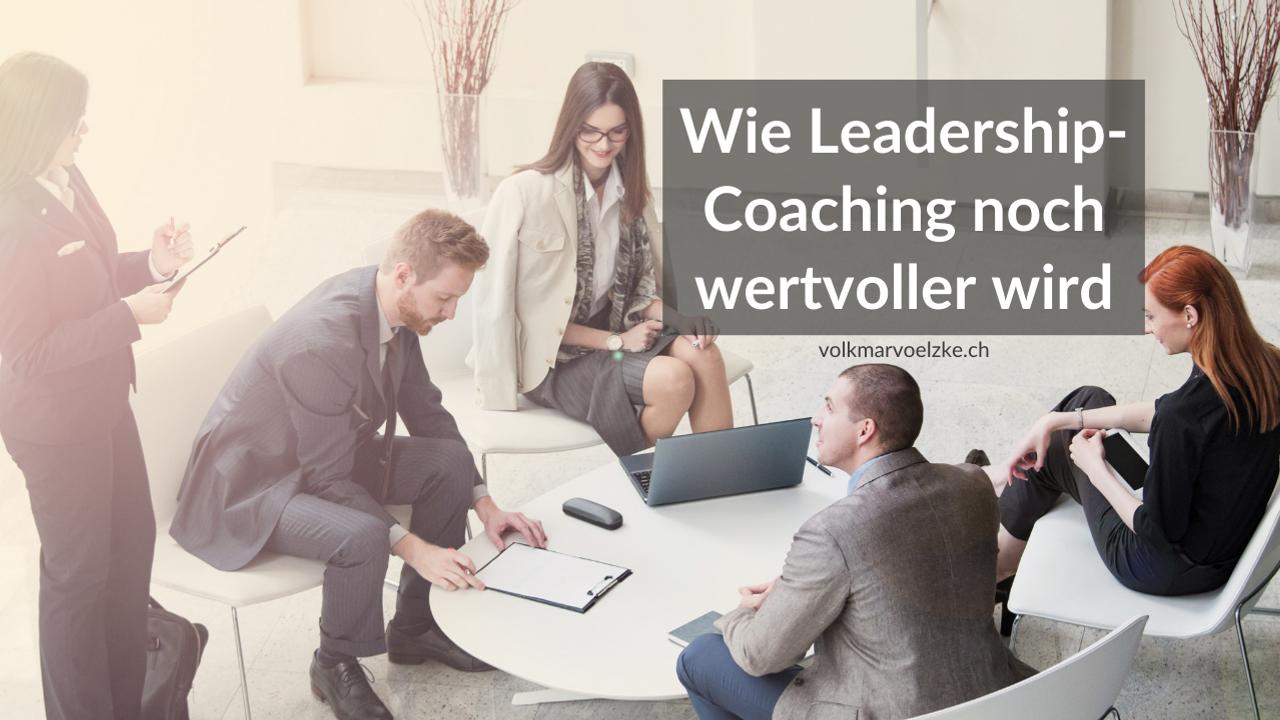 Wie Leadership-Coaching noch wertvoller wird