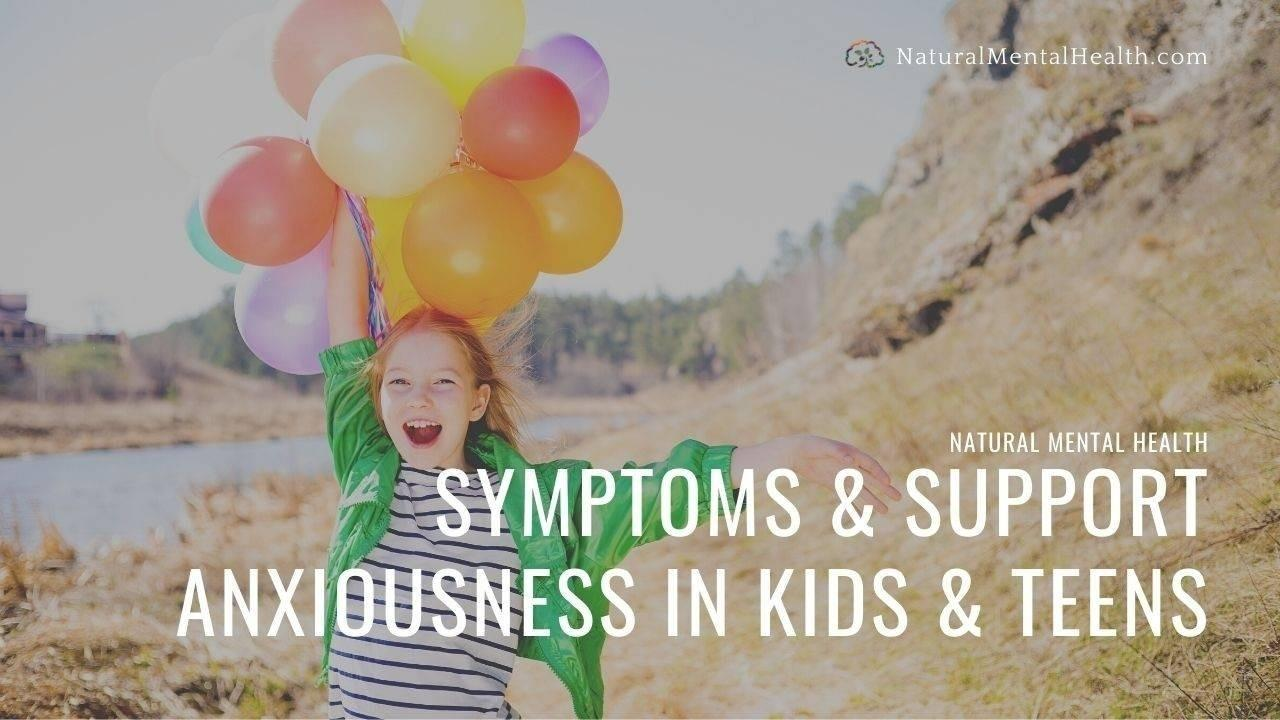 Symptoms and Support for Anxiety in Kids and Teens