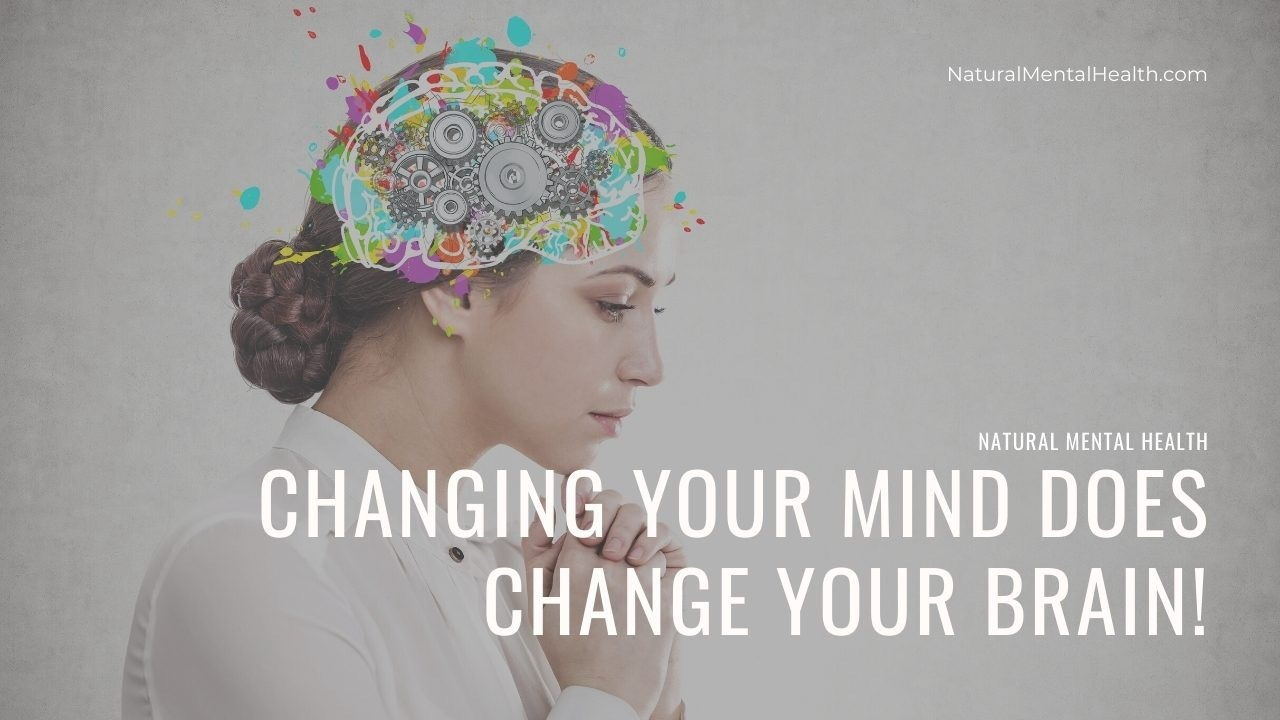 Changing your mind does change your brain! [Image of thinking person with mechanical wheels and colorful paint strokes photoshopped where the person's brain is.