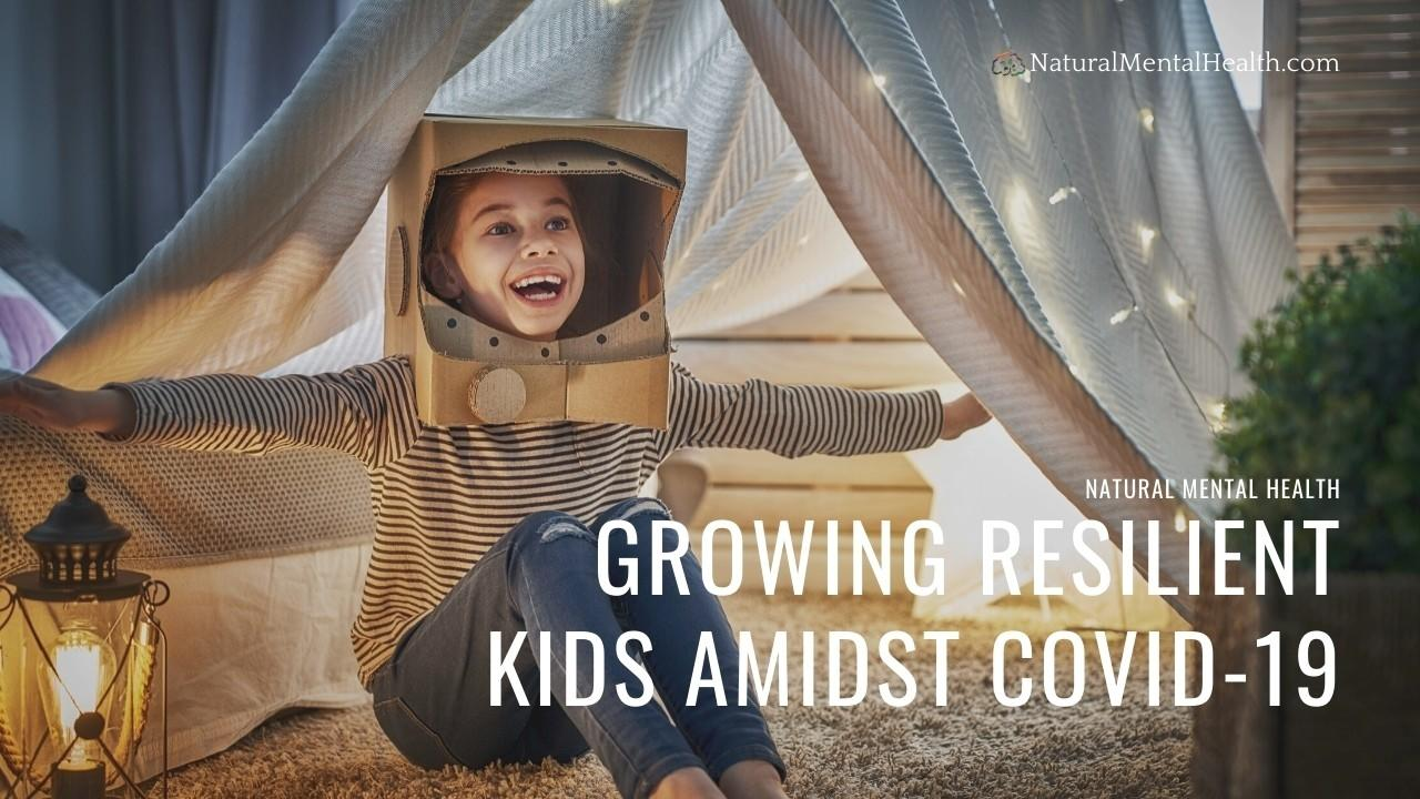 Growing Resilient Kids amidst COVID-19. Article by, Dr. Tim Culbert