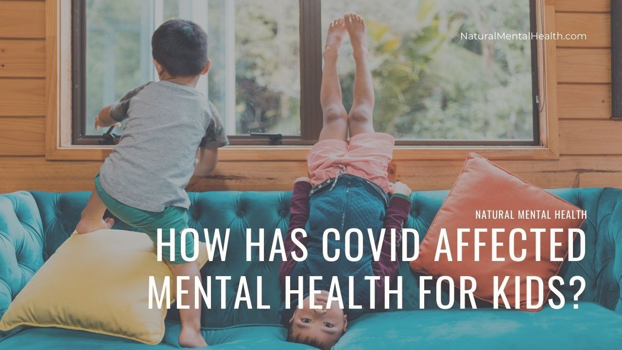 How has COVID affected mental health for kids? An article for Natural Mental Health. [Image shows two children playing on a couch].