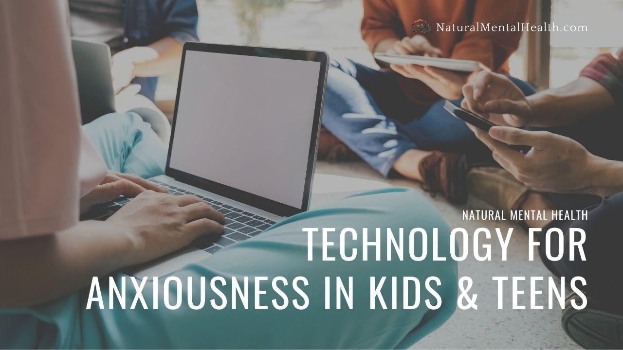 Technology for Anxiety and Stress in Kids and Teens