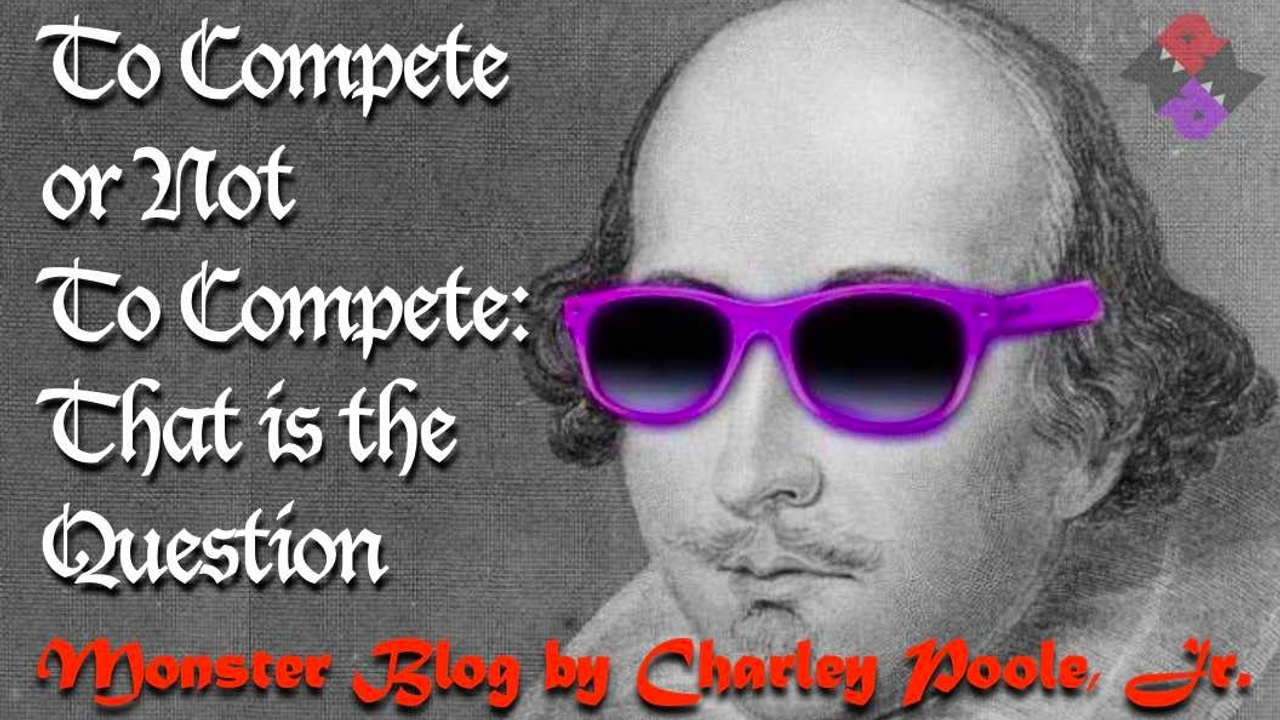 To Compete or Not to Compete: That is the Question by Charley Poole, Jr.