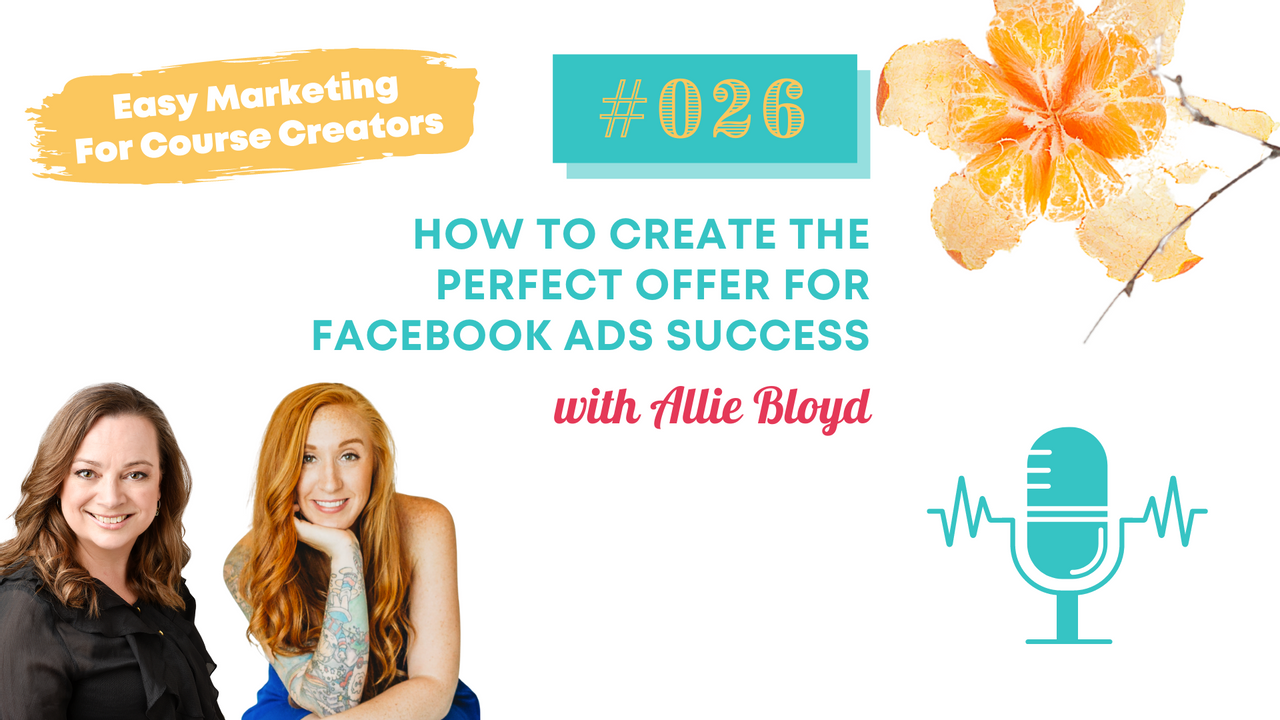 How to create the perfect offer for Facebook Ads success with Allie Bloyd - Ep. #26