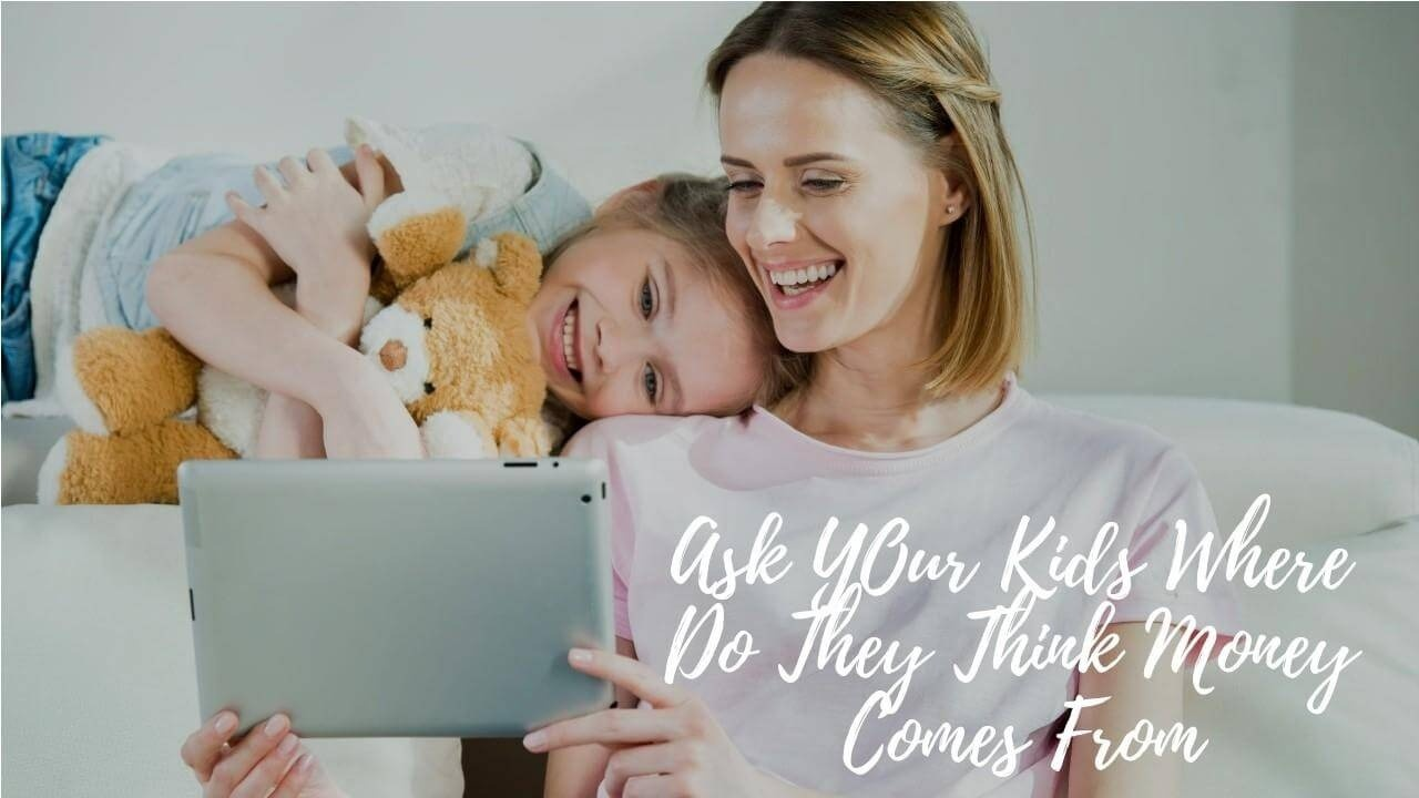 Ask Your Kids Where Do They Think Money Comes From
