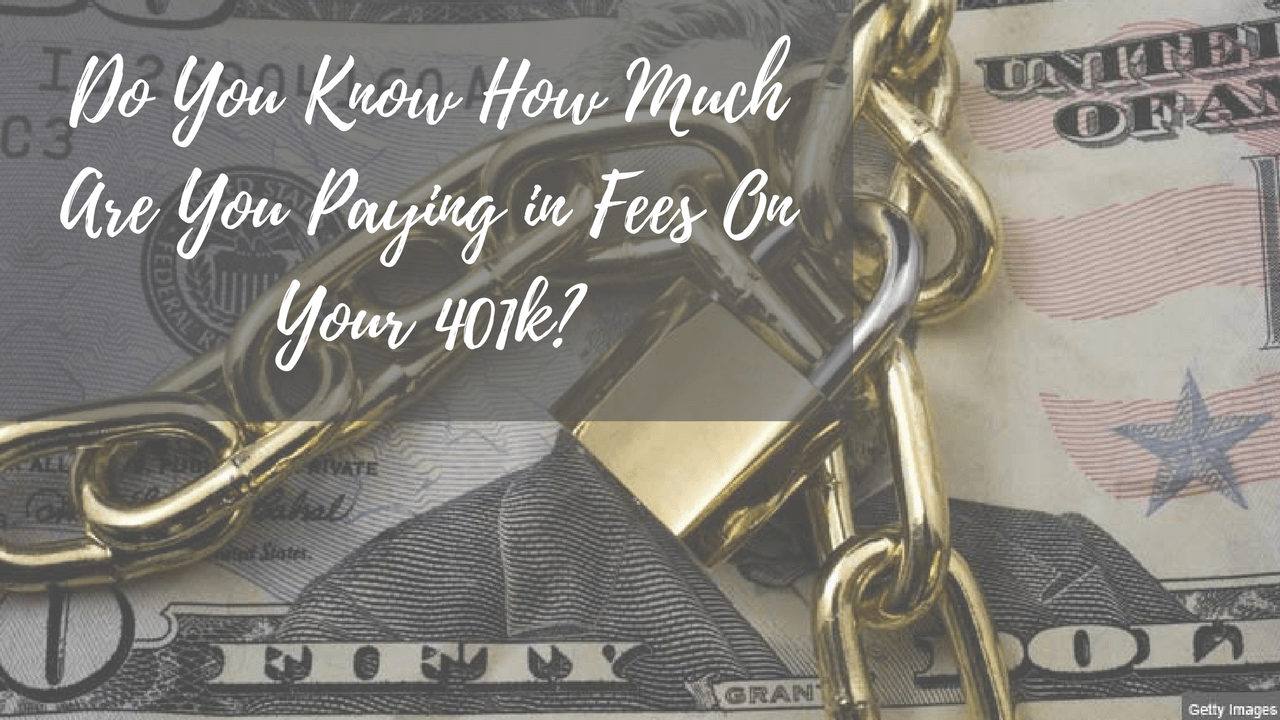 Do You Know How Much Are You Paying in Fees On Your 401k?