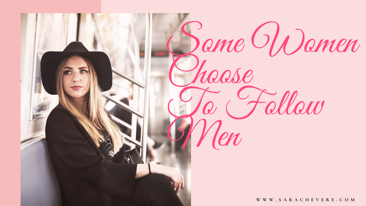 Some Women Choose to Follow Men