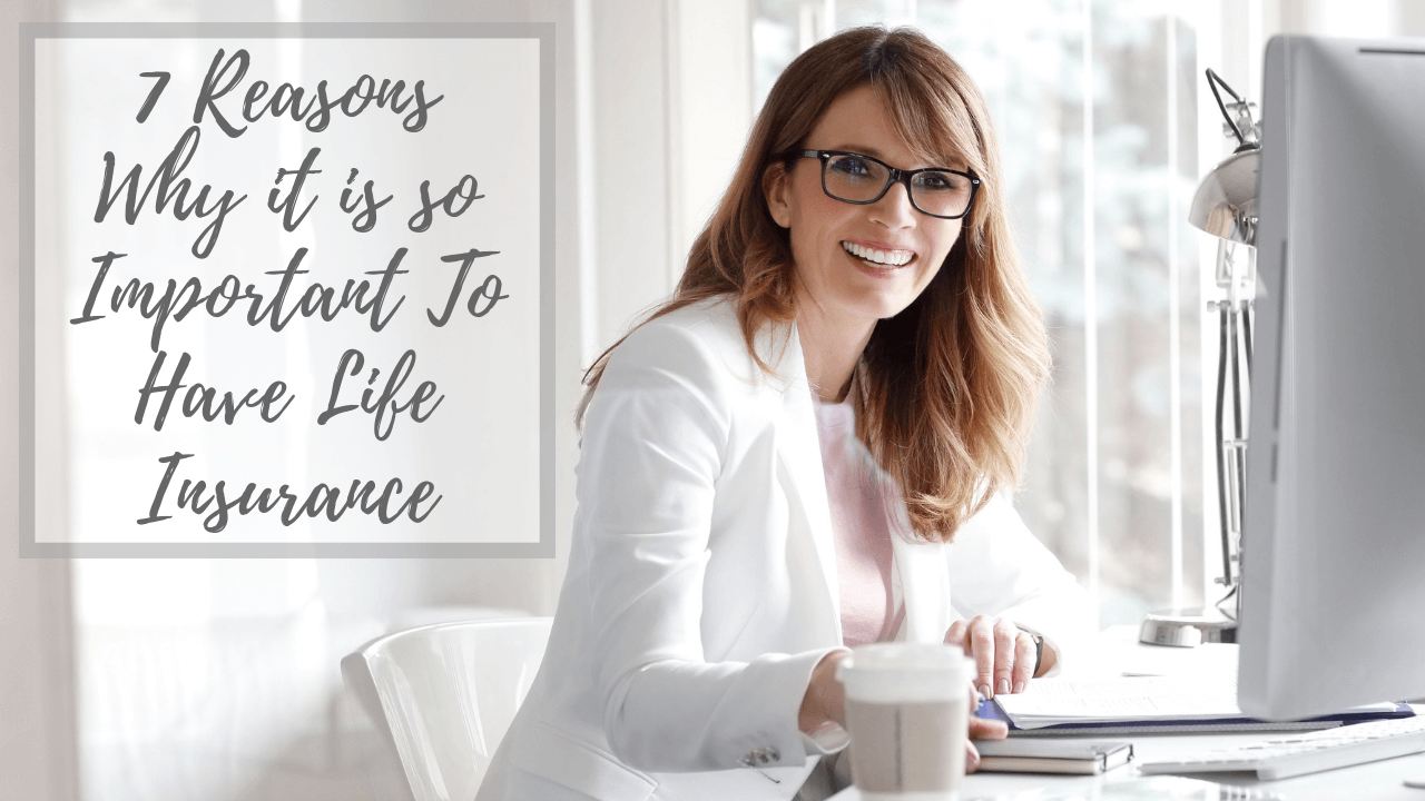 7 Reasons Why It Is So Important To Have Life Insurance