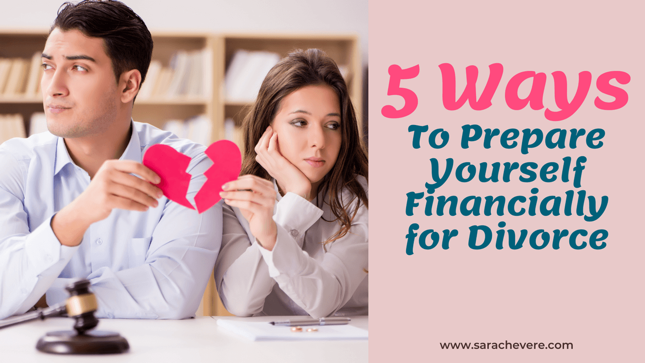 5 Ways to Prepare Yourself Financially for Divorce