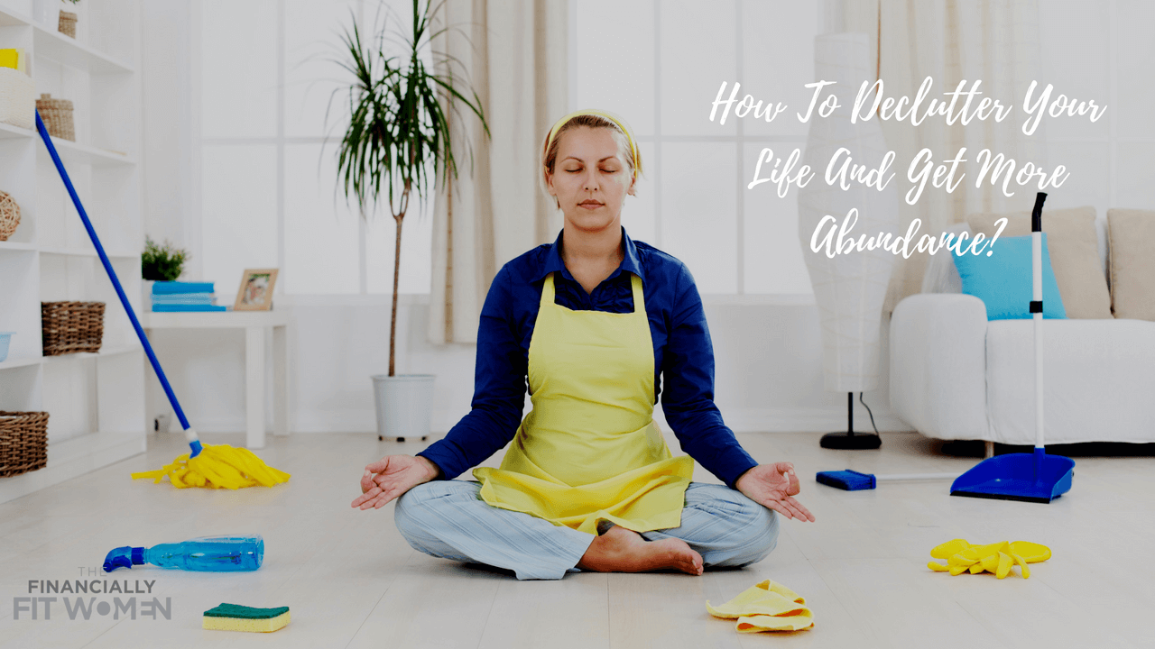 How To Declutter Your Life And Get More Abundance?