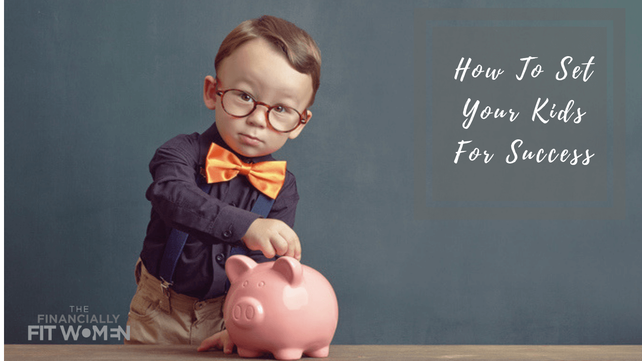 Setting Your Kids For Financial Success!