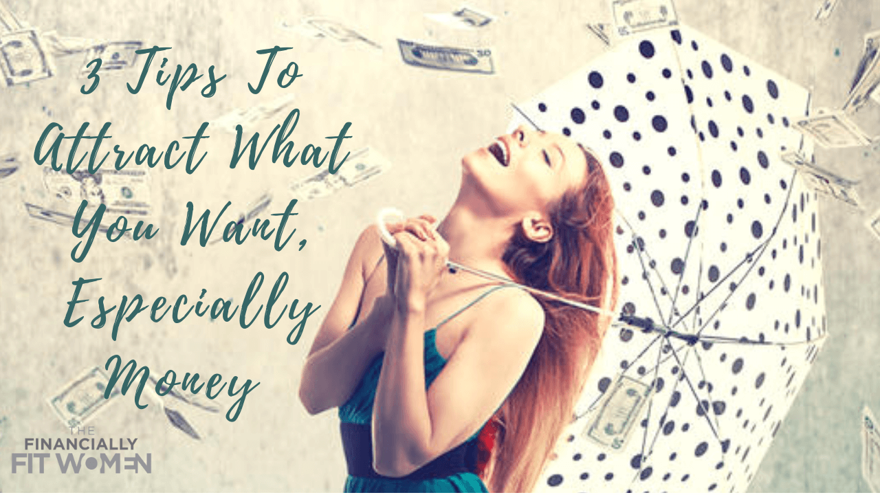 3 Tips to Attract What You Want, Especially Money