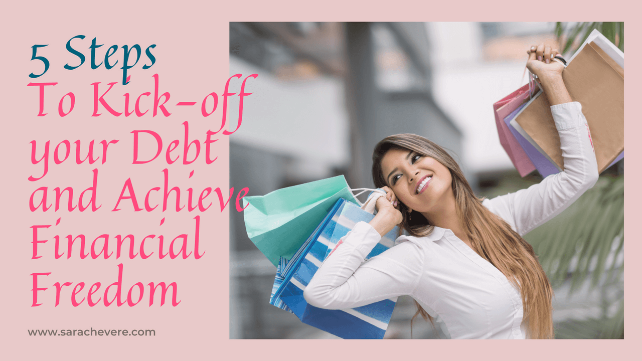 5 Steps to Kick-off your Debt and Achieve Financial Freedom