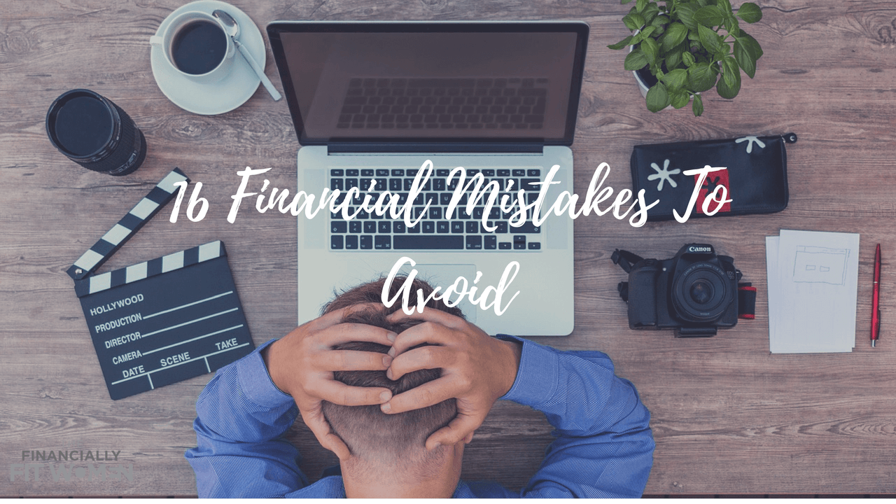 16 Financial Mistakes To Avoid