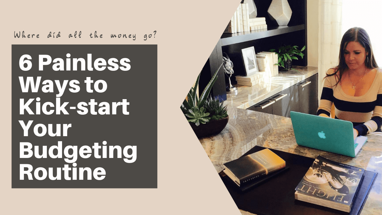 6 Painless Ways to Kick-start Your Budgeting Routine