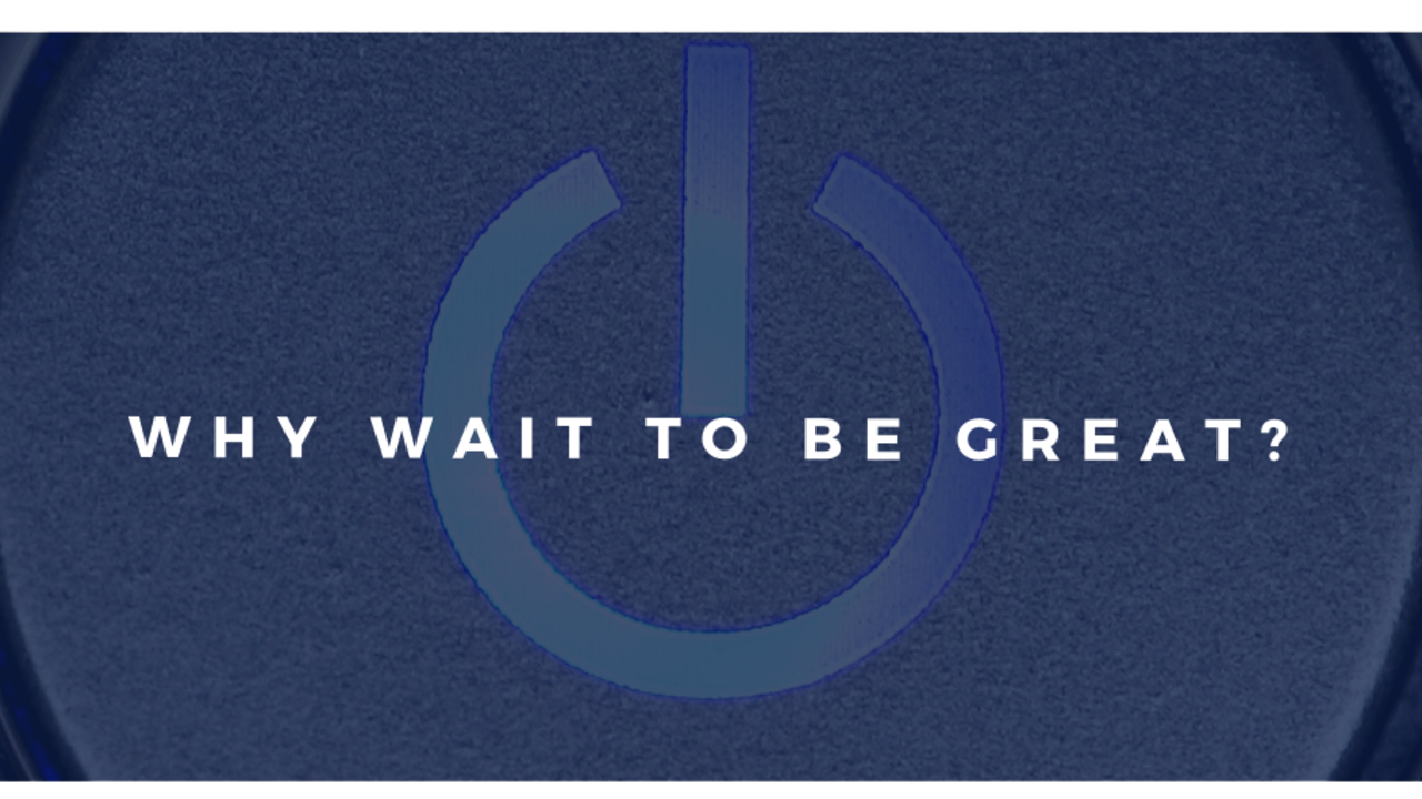 Start button with Why Wait to Be Great text over it.