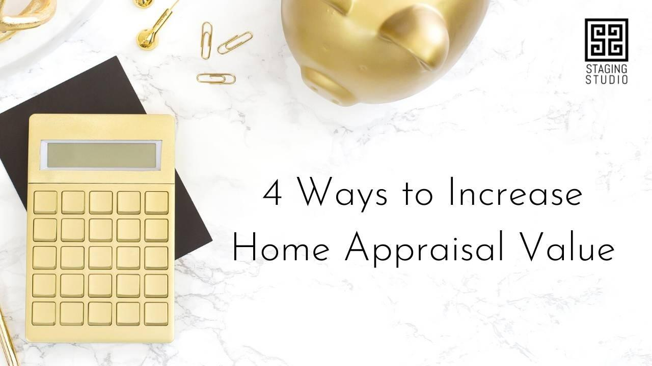 4 Ways to Increase Your Home's Appraisal Value.