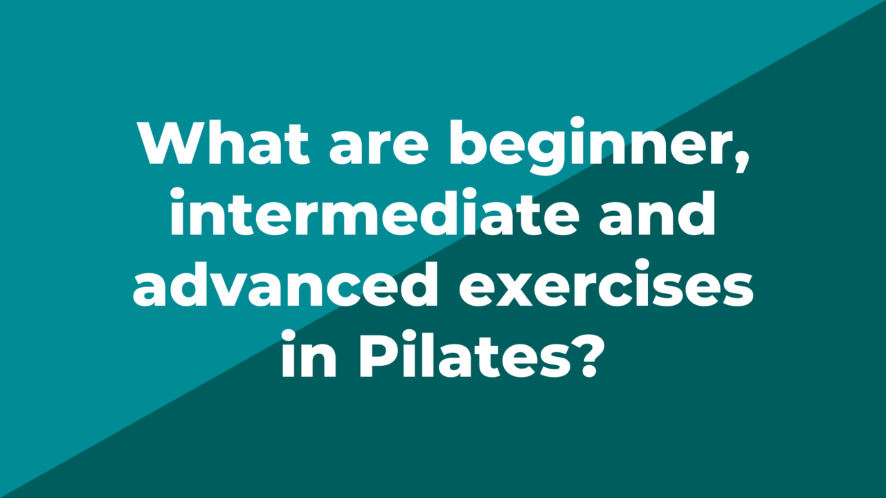 What are Beginner, Intermediate and Advanced Exercises in Pilates?