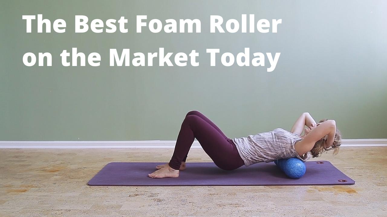 Best Pilates Foam Roller on the Market Today
