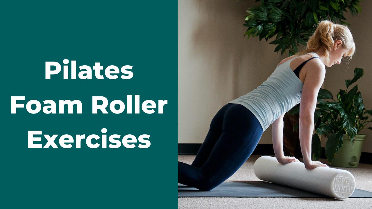 Pilates Foam Roller Exercises