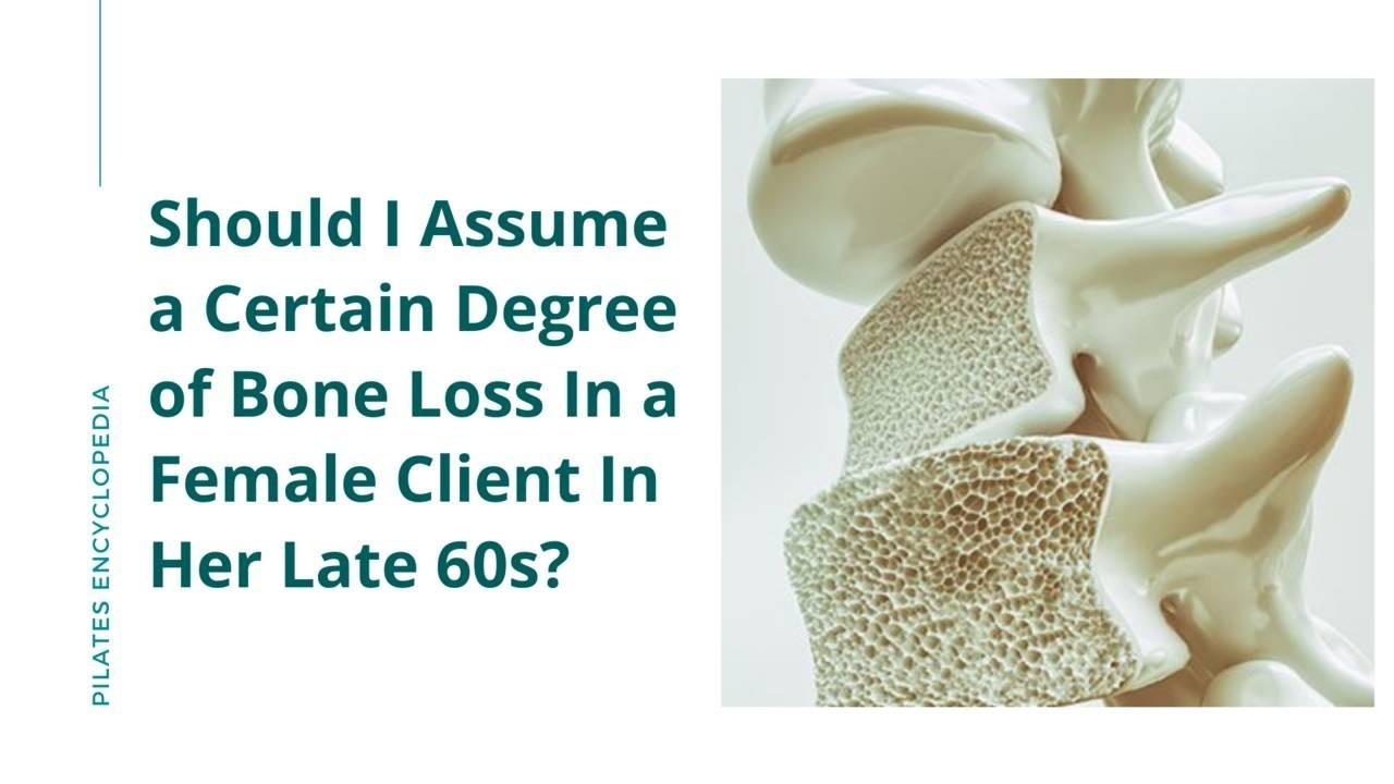 Should I Assume a Certain Degree of Bone Loss In a Female Client In Her Late 60s and Avoid Contraindicated Exercises?