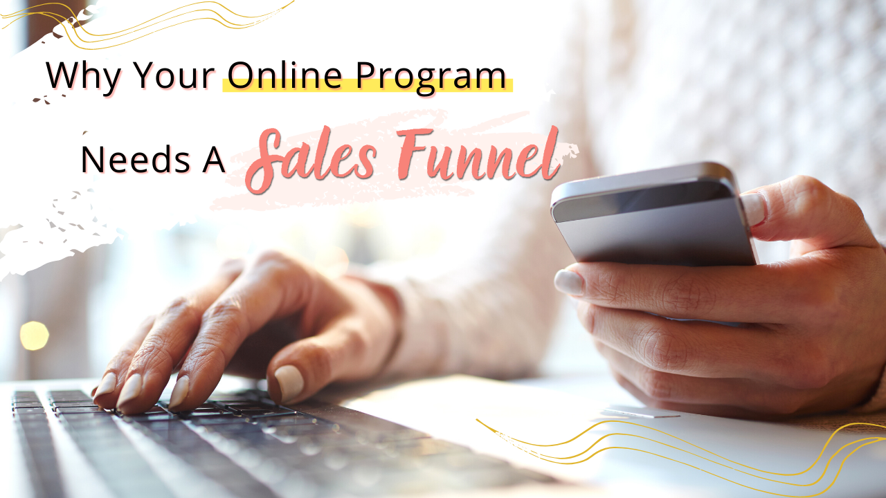 Why Your Online Program Needs A Sales Funnel