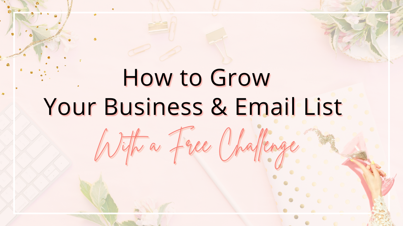 How to Grow Your Business & Email List With A Free Challenge