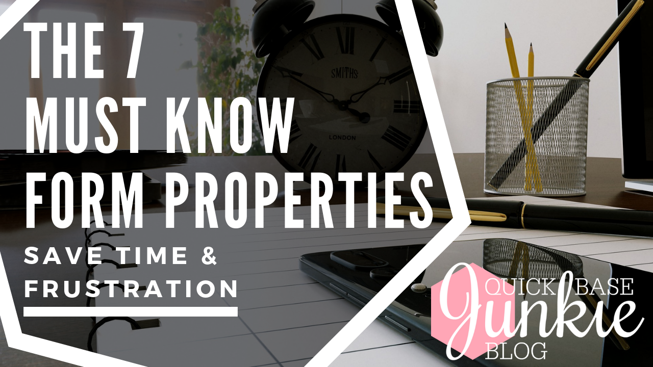 The 7 Must Know Form Properties | Save Time & Frustration