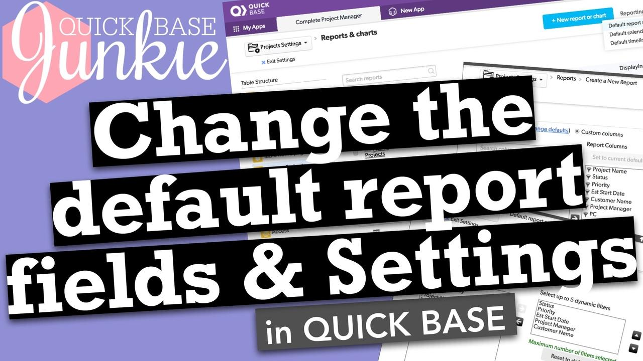 Change the default report fields & settings in Quickbase