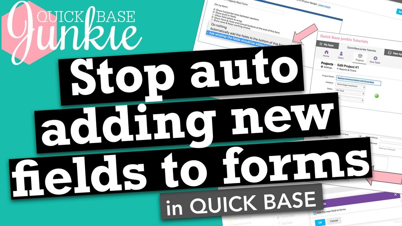 Stop Auto Adding New Fields to Forms in Quickbase