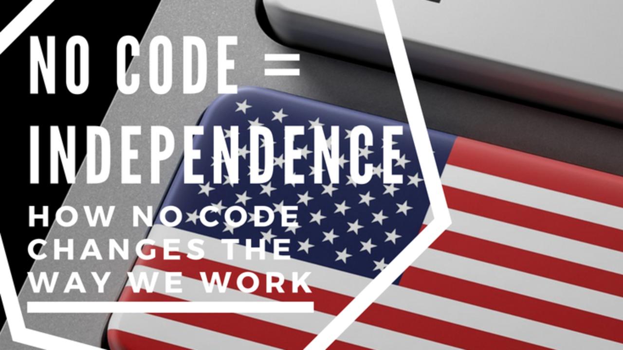 No Code = Independence (How no code changes the way we work)