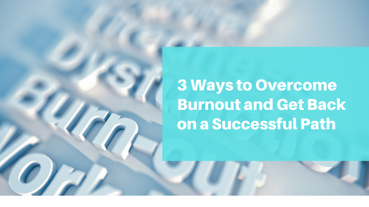 3 Ways to Overcome Burnout Blog Post Header