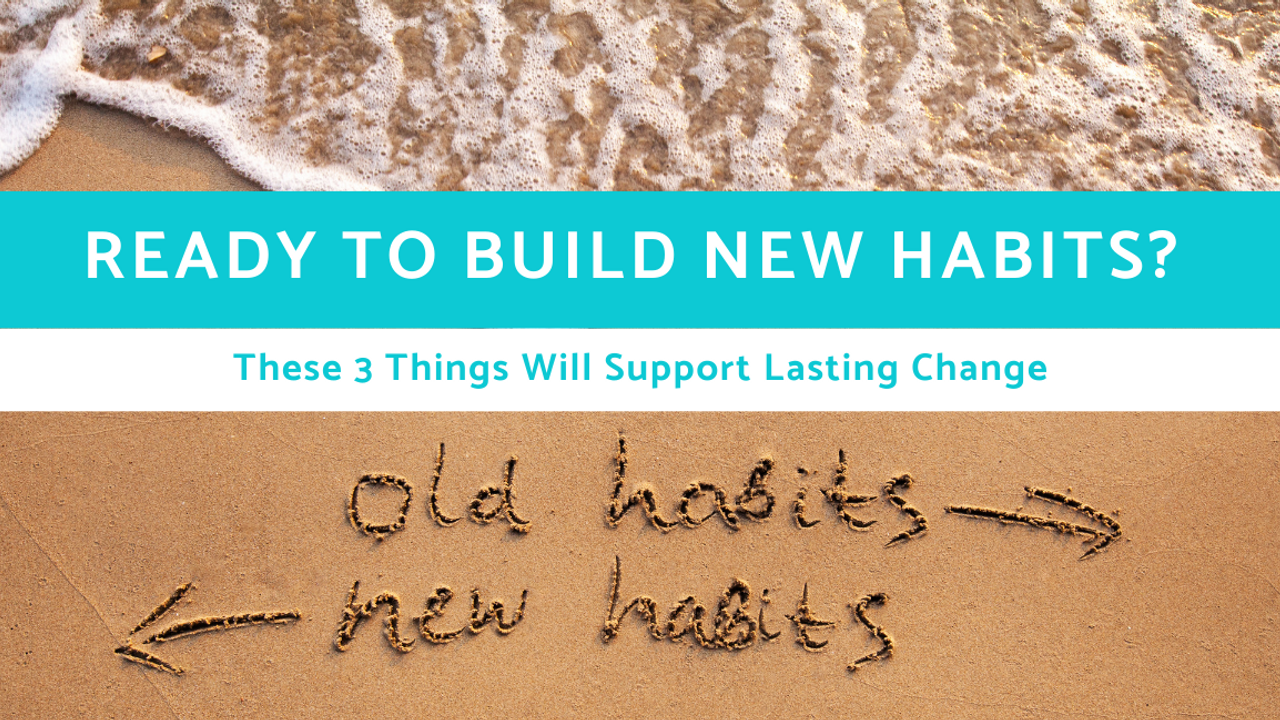 3 Ways To Build Lasting Change