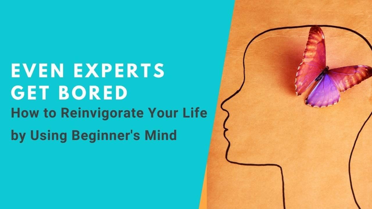 Reinvigorate Your Life Using Beginner's Mind