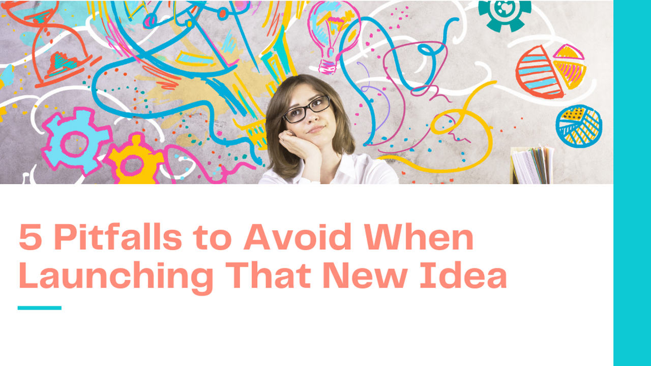 5 Pitfalls to Avoid When Launching That New Idea