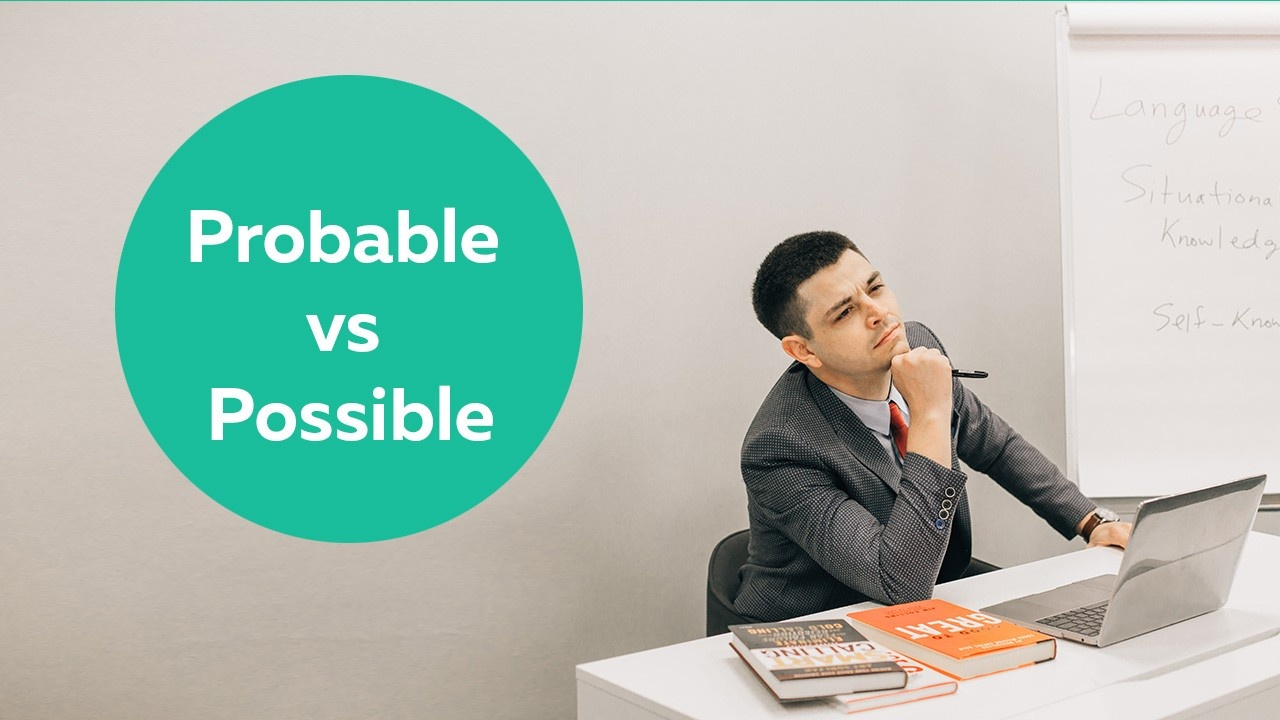Proabable vs Possible