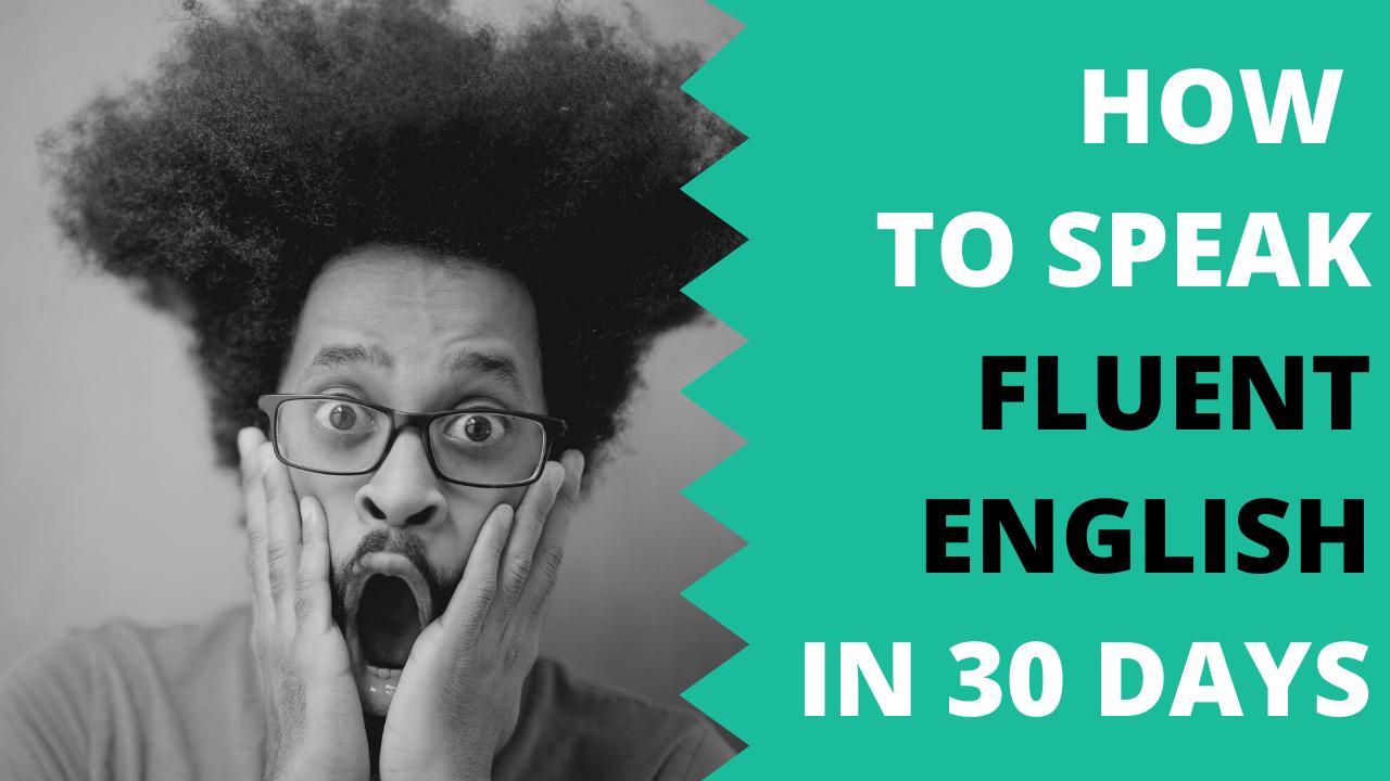 How to speak Fluent English in 30 days