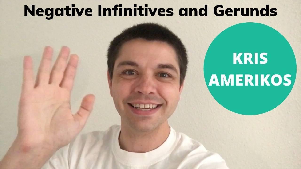 Negative Infinitives and Negative Gerunds