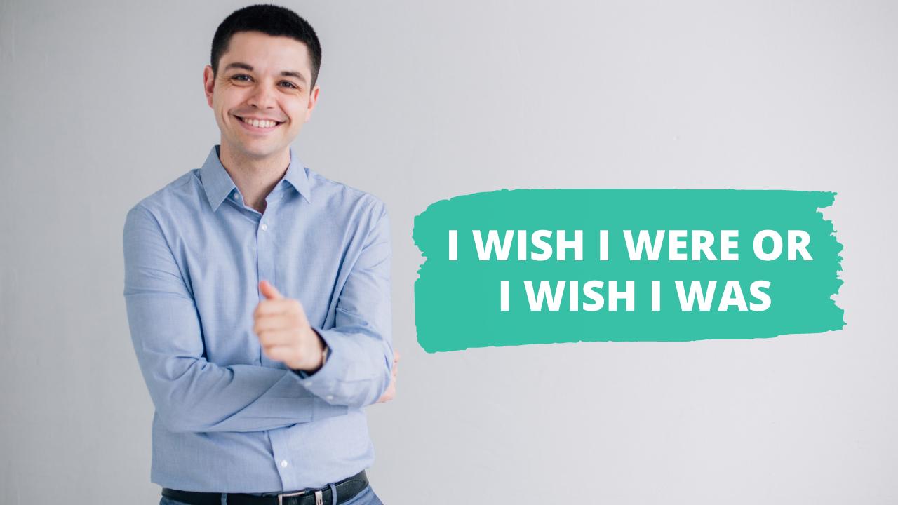 I Wish I Were or I Wish I Was