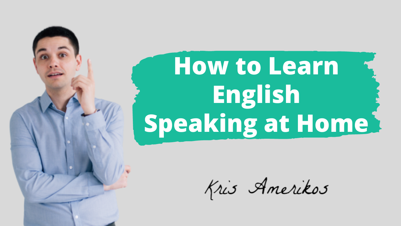 how to learn english speaking at home