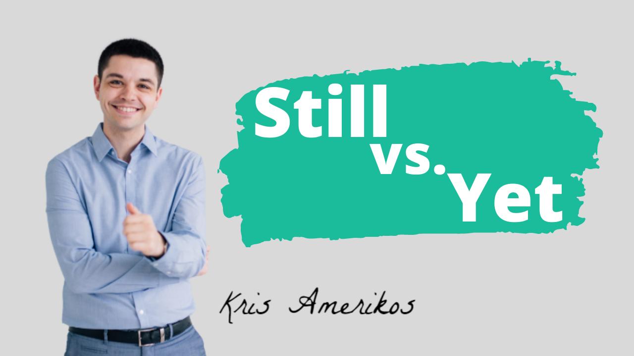 Kris Amerikos. Still vs. Yet